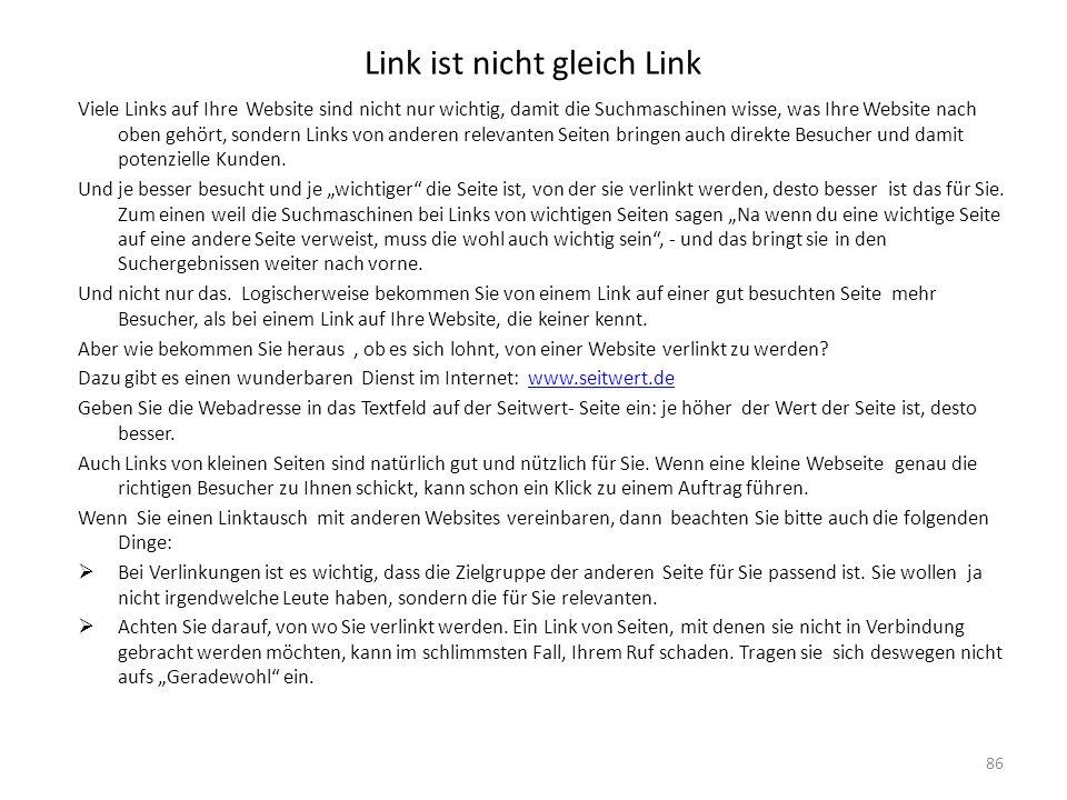 Link ist nicht gleich Link Viele Links auf Ihre Website sind nicht nur wichtig, damit die Suchmaschinen wisse, was Ihre Website nach oben gehört, sond