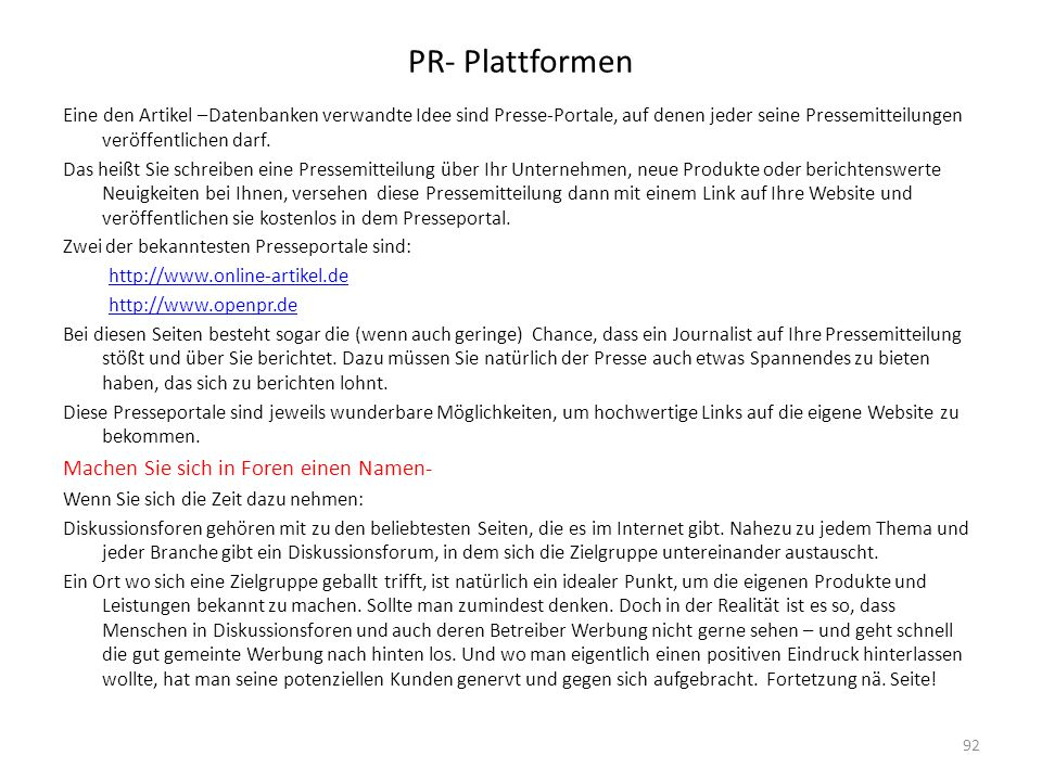 PR- Plattformen Eine den Artikel –Datenbanken verwandte Idee sind Presse-Portale, auf denen jeder seine Pressemitteilungen veröffentlichen darf. Das h