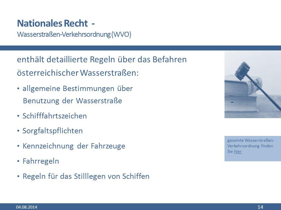 Nationales Recht - Wasserstraßen-Verkehrsordnung (WVO) enthält detaillierte Regeln über das Befahren österreichischer Wasserstraßen: allgemeine Bestim