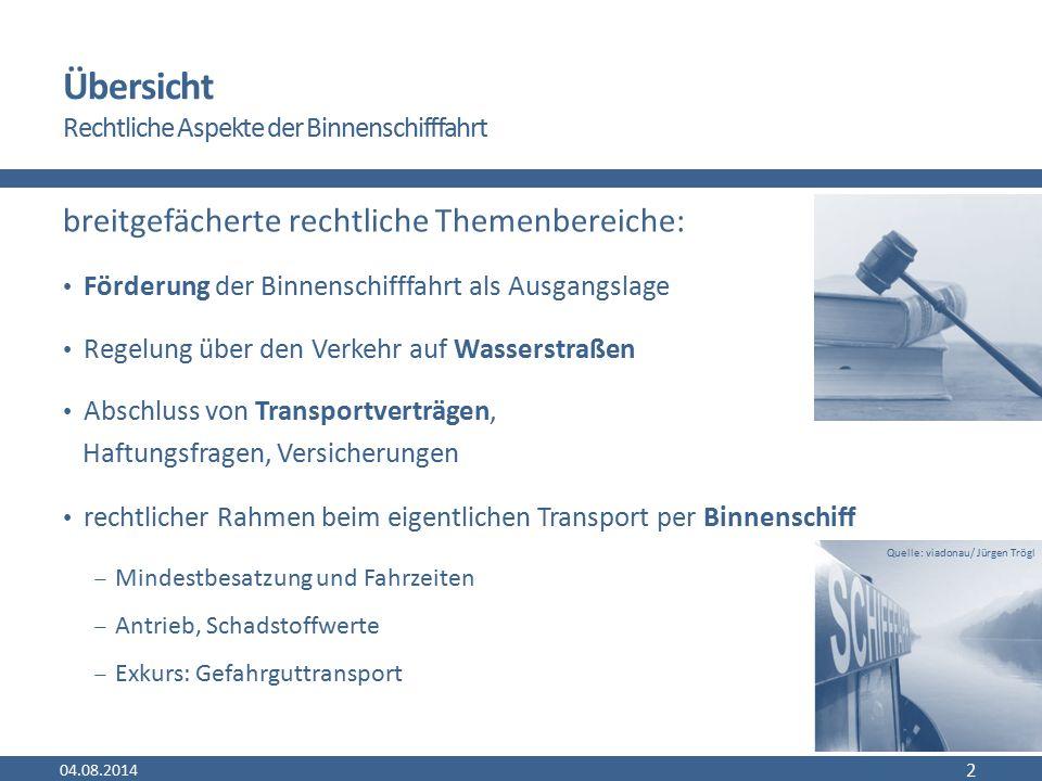 Übersicht Rechtliche Aspekte der Binnenschifffahrt breitgefächerte rechtliche Themenbereiche: Förderung der Binnenschifffahrt als Ausgangslage Regelun