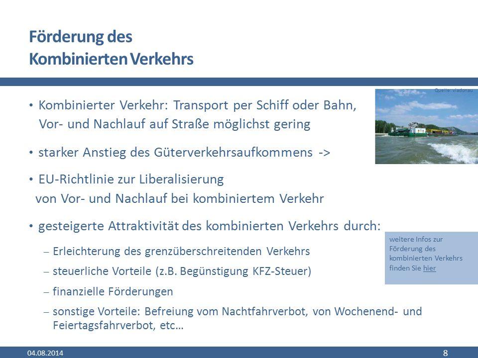 Förderung des Kombinierten Verkehrs Kombinierter Verkehr: Transport per Schiff oder Bahn, Vor- und Nachlauf auf Straße möglichst gering starker Anstie