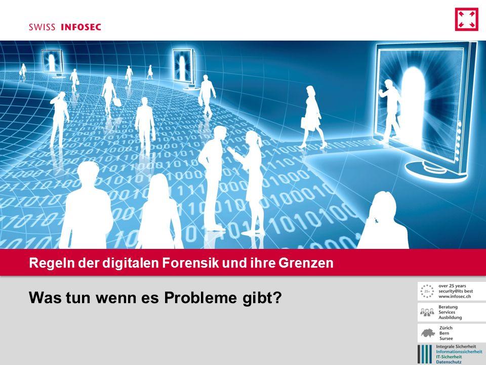 Regeln der digitalen Forensik und ihre Grenzen Was tun wenn es Probleme gibt?