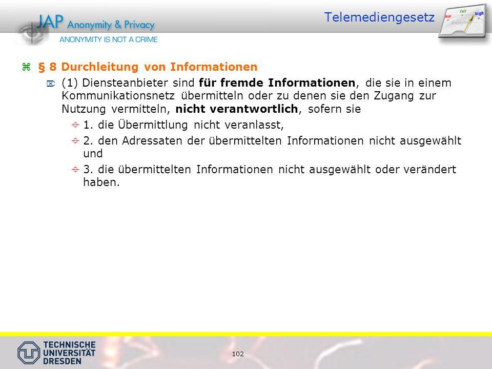 102 Telemediengesetz  § 8 Durchleitung von Informationen  (1) Diensteanbieter sind für fremde Informationen, die sie in einem Kommunikationsnetz übermitteln oder zu denen sie den Zugang zur Nutzung vermitteln, nicht verantwortlich, sofern sie  1.