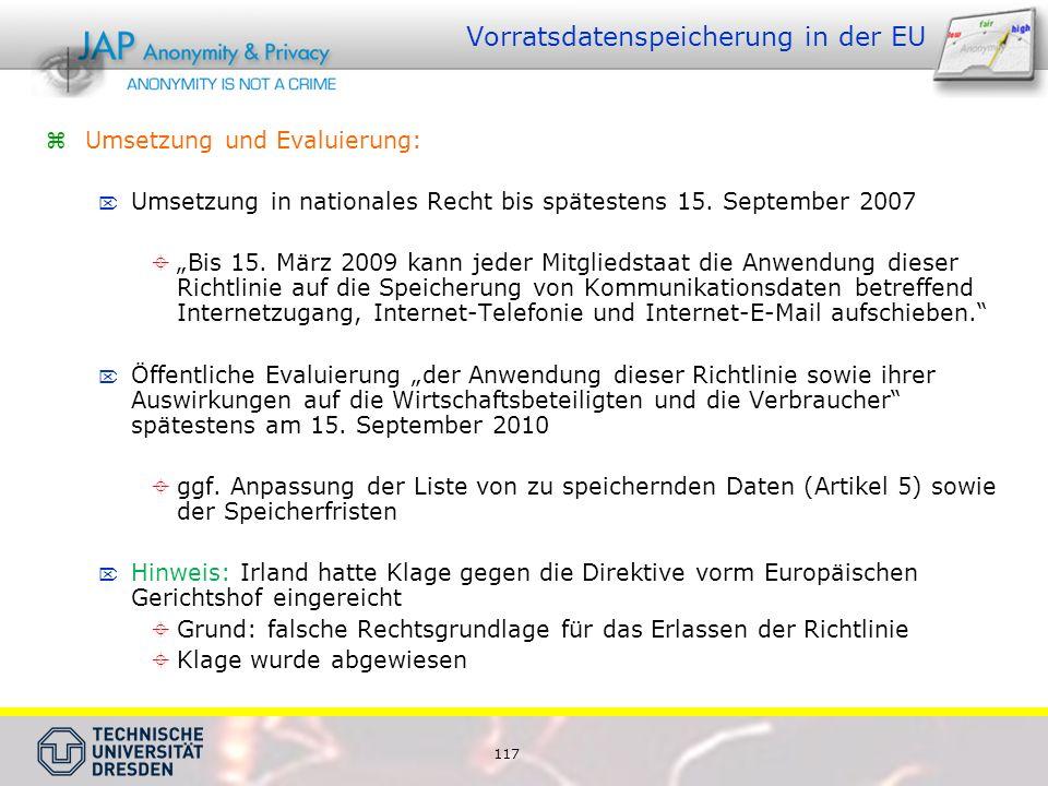 117 Vorratsdatenspeicherung in der EU  Umsetzung und Evaluierung:  Umsetzung in nationales Recht bis spätestens 15.