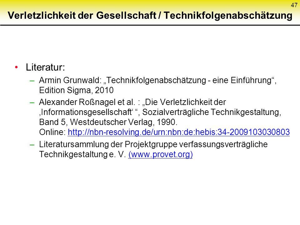 """Verletzlichkeit der Gesellschaft / Technikfolgenabschätzung Literatur: –Armin Grunwald: """"Technikfolgenabschätzung - eine Einführung , Edition Sigma, 2010 –Alexander Roßnagel et al."""