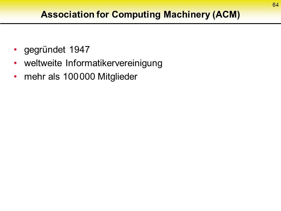 Association for Computing Machinery (ACM) gegründet 1947 weltweite Informatikervereinigung mehr als 100 000 Mitglieder 64