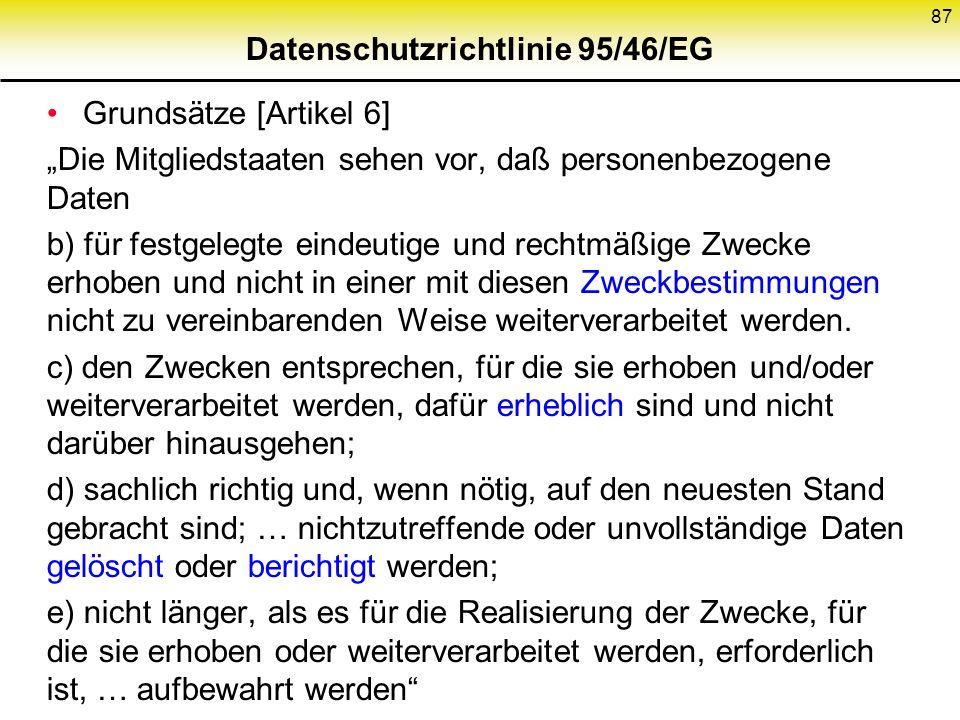 """Datenschutzrichtlinie 95/46/EG Grundsätze [Artikel 6] """"Die Mitgliedstaaten sehen vor, daß personenbezogene Daten b) für festgelegte eindeutige und rechtmäßige Zwecke erhoben und nicht in einer mit diesen Zweckbestimmungen nicht zu vereinbarenden Weise weiterverarbeitet werden."""