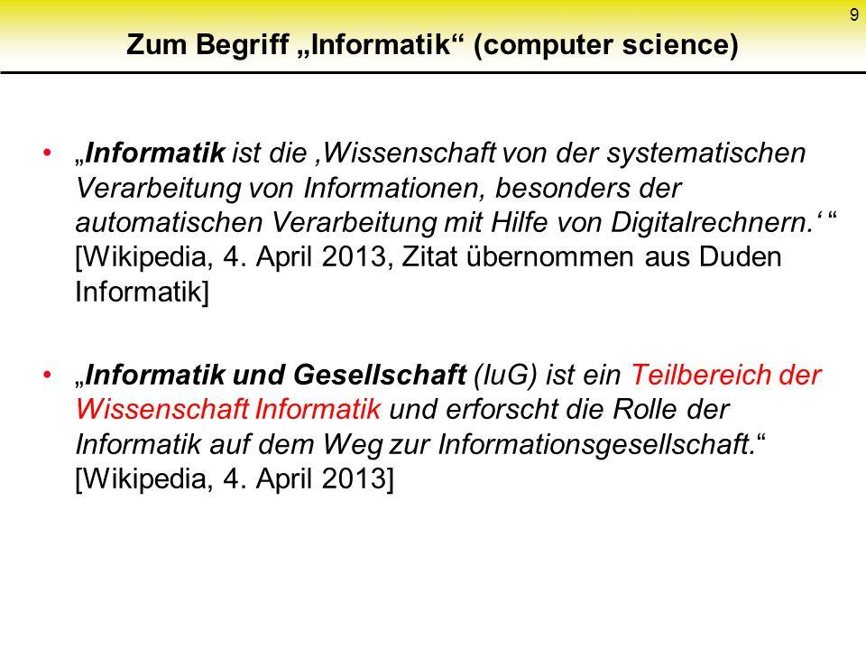 """Zum Begriff """"Informatik (computer science) """"Informatik ist die 'Wissenschaft von der systematischen Verarbeitung von Informationen, besonders der automatischen Verarbeitung mit Hilfe von Digitalrechnern.' [Wikipedia, 4."""