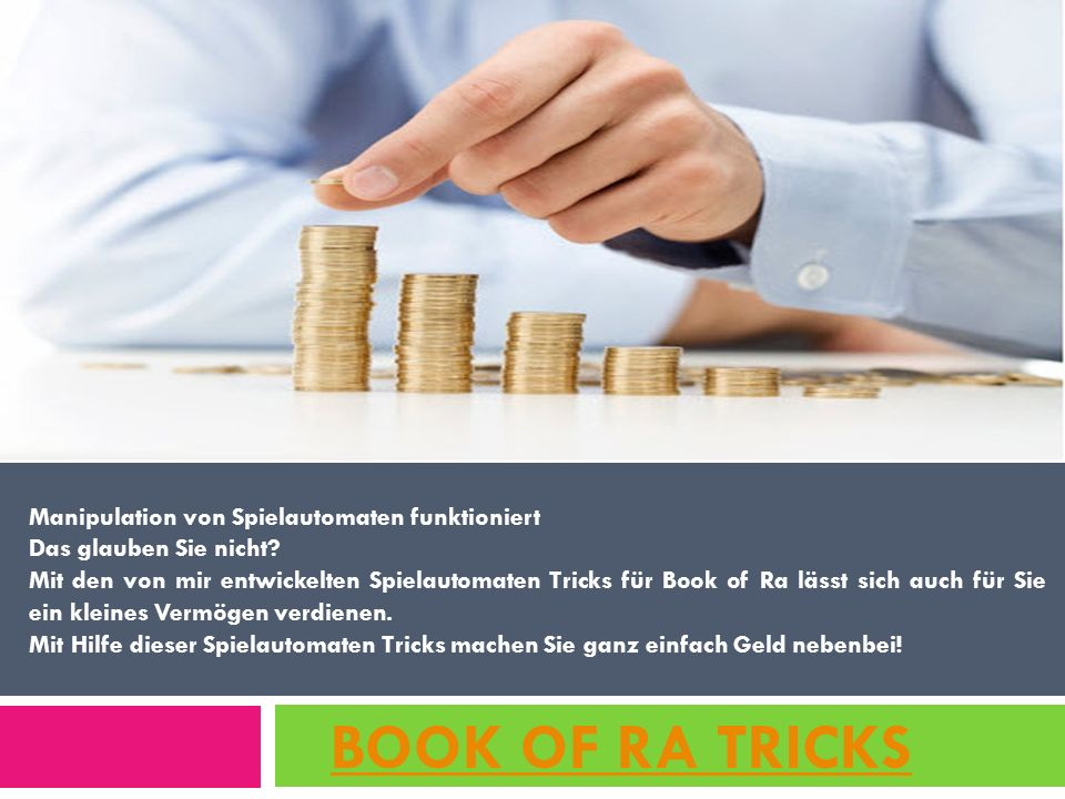 Book of Ra Trick Ich will mit Book of Ra ein zusätzliches Einkommen aufbauen Melden Sie sich jetzt an bei www.bookofratricks.eu Melden Sie sich an für Über +200€/Tag Tricks INFOs 100% GRATIS und lesen Sie nicht nur, wie ich es letztendlich geschafft habe meine finanzielle Situation in den Griff zu bekommen,