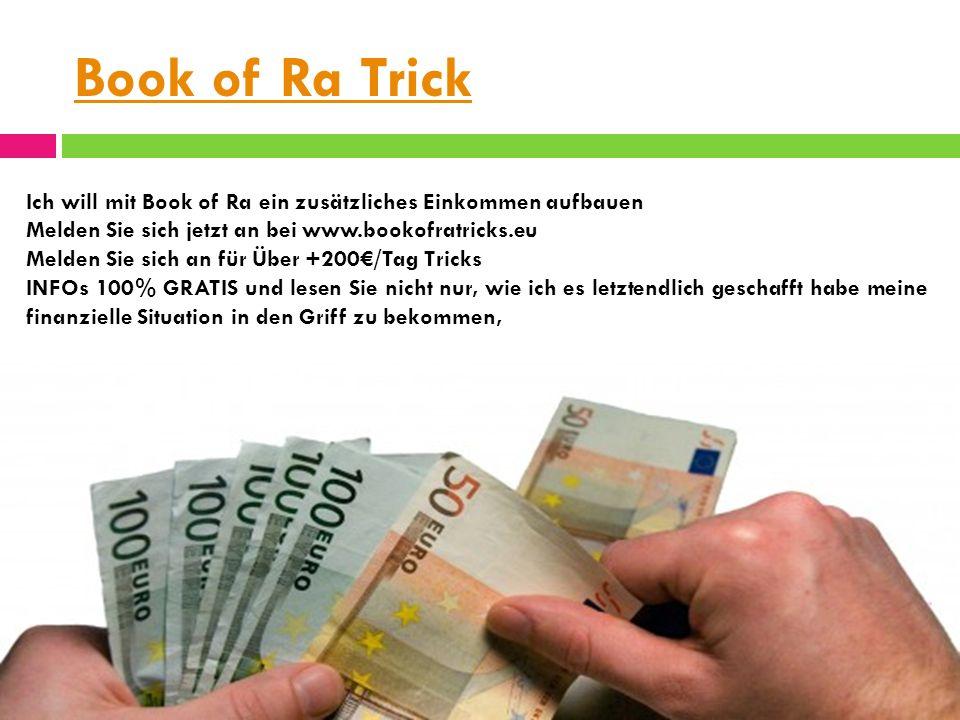 Book of Ra Tricks sondern auch wie Sie das Gleiche tun können und sich dank Book of Ra und Spielautomaten Tricks ein permanentes zusätzliches Einkommen aufbauen können.