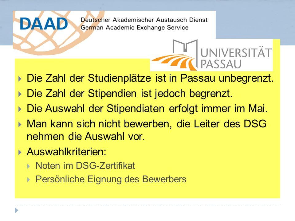  Die Zahl der Studienplätze ist in Passau unbegrenzt.  Die Zahl der Stipendien ist jedoch begrenzt.  Die Auswahl der Stipendiaten erfolgt immer im