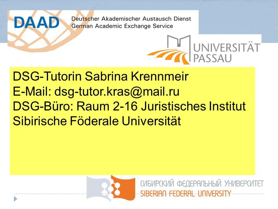 DSG-Tutorin Sabrina Krennmeir E-Mail: dsg-tutor.kras@mail.ru DSG-Büro: Raum 2-16 Juristisches Institut Sibirische Föderale Universität