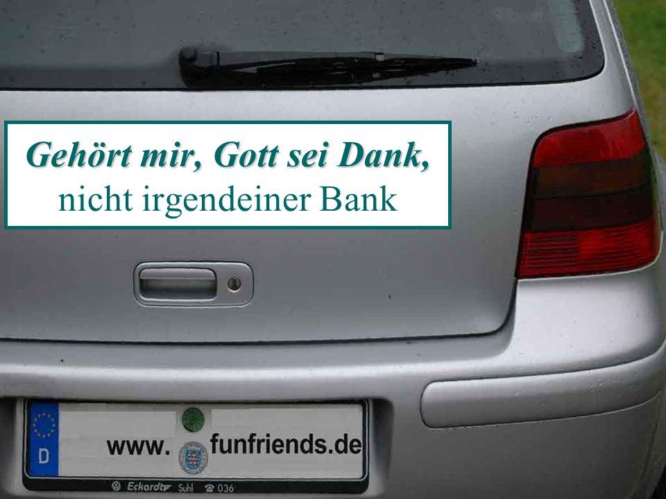 Gehört mir, Gott sei Dank, Gehört mir, Gott sei Dank, nicht irgendeiner Bank