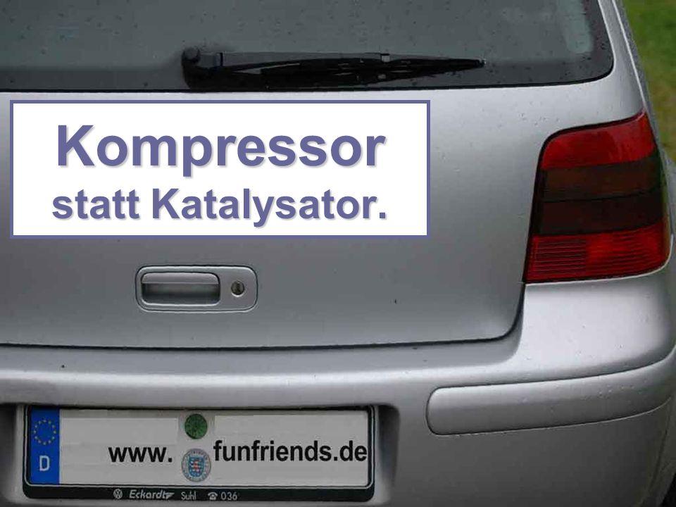 Kompressor statt Katalysator.