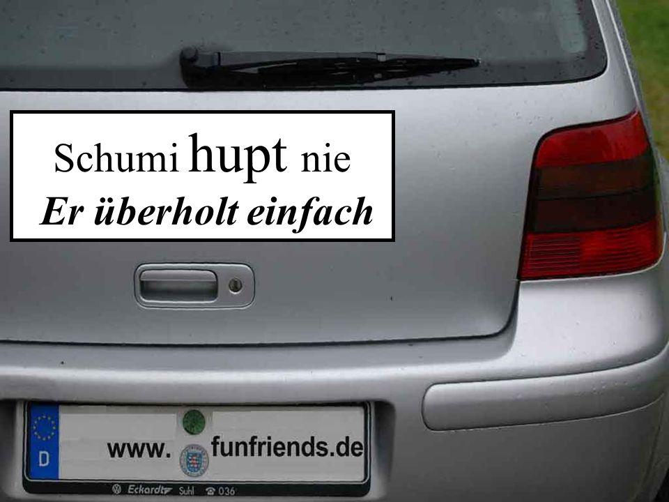 Schumi hupt nie Er überholt einfach