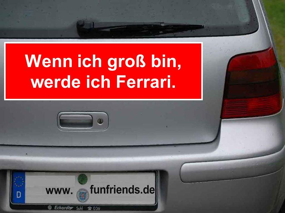 Wenn ich groß bin, werde ich Ferrari.