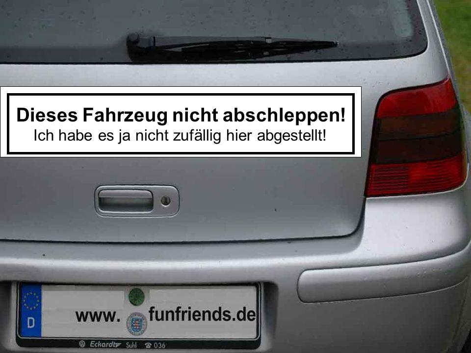 Bitte nicht zuparken - Fluchtfahrzeug!!!