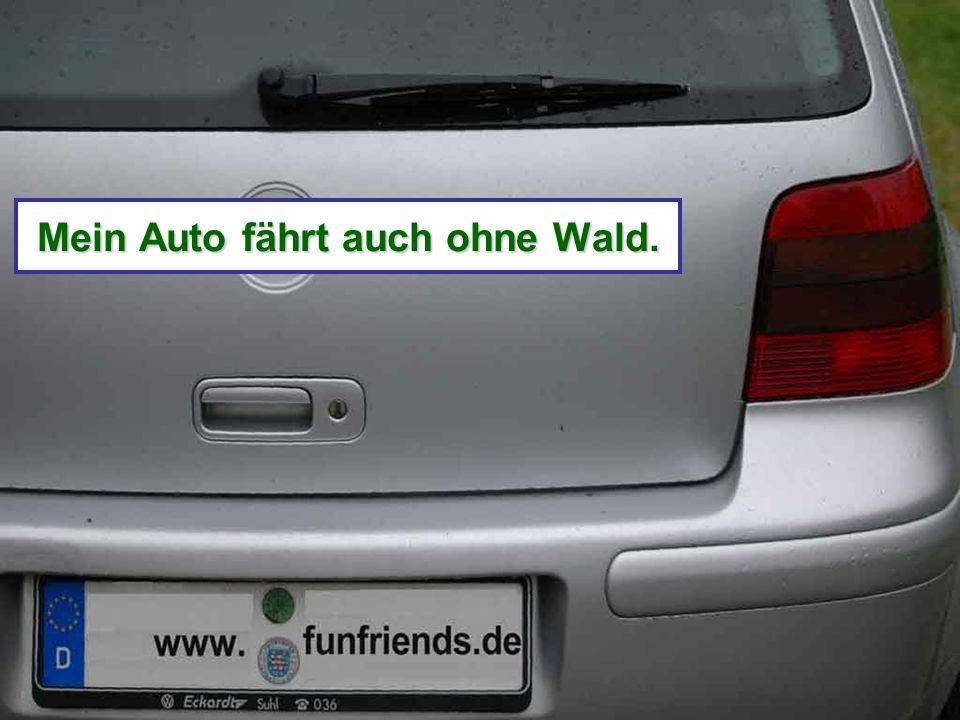 Mein Auto fährt auch ohne Wald.