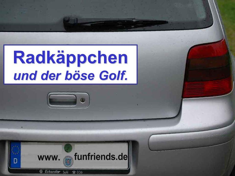 Radkäppchen und der böse Golf.