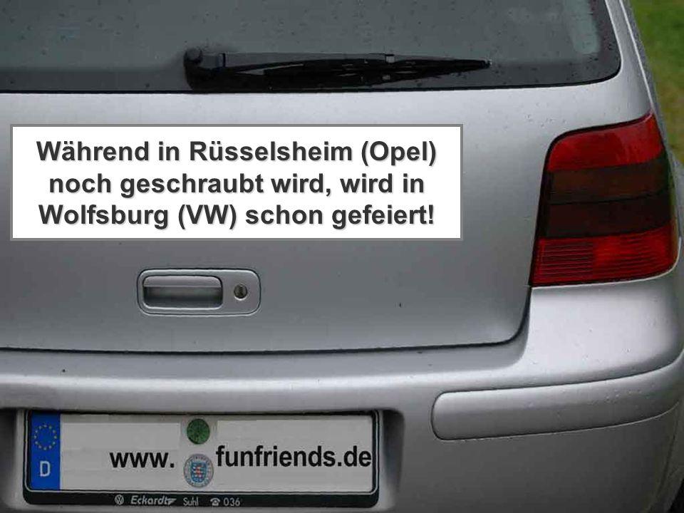 Während in Rüsselsheim (Opel) noch geschraubt wird, wird in Wolfsburg (VW) schon gefeiert!