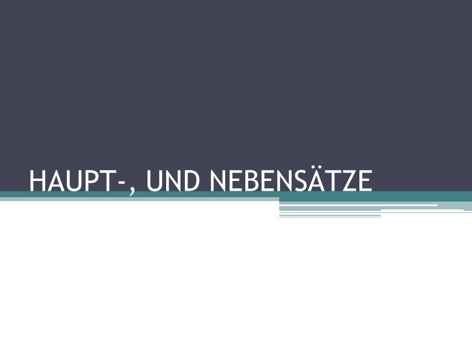 HAUPT-, UND NEBENSÄTZE