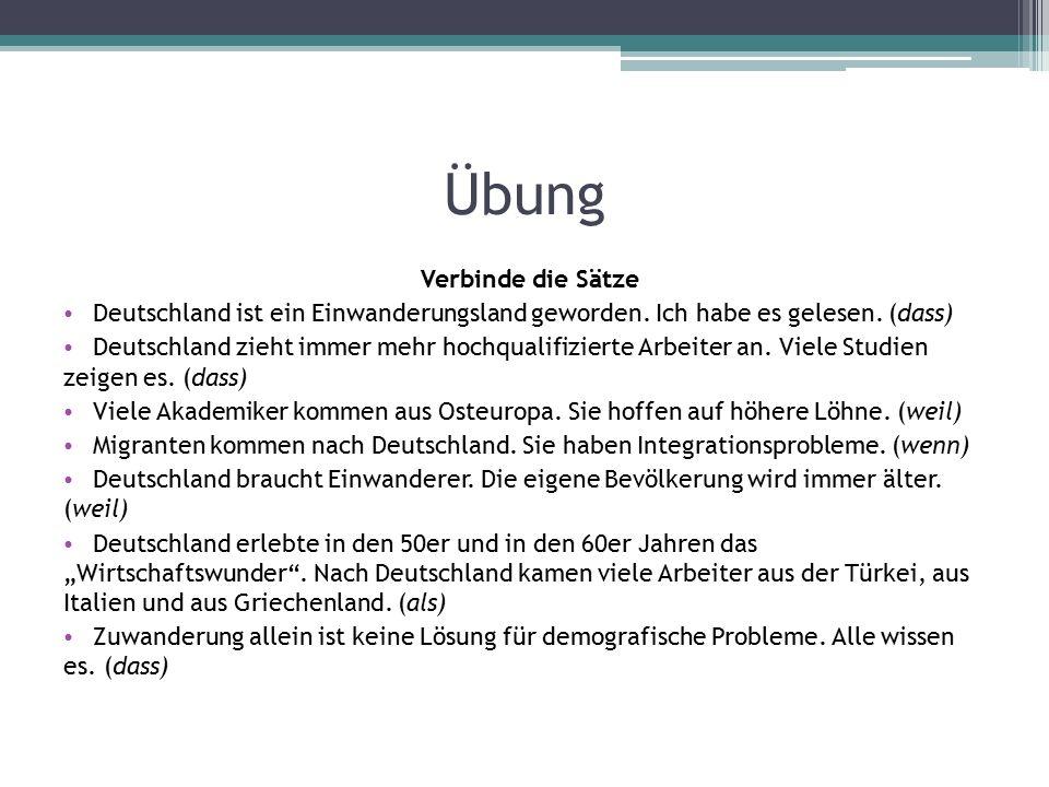 Übung Verbinde die Sätze Deutschland ist ein Einwanderungsland geworden.