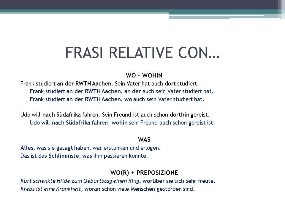 FRASI RELATIVE CON… WO - WOHIN Frank studiert an der RWTH Aachen.