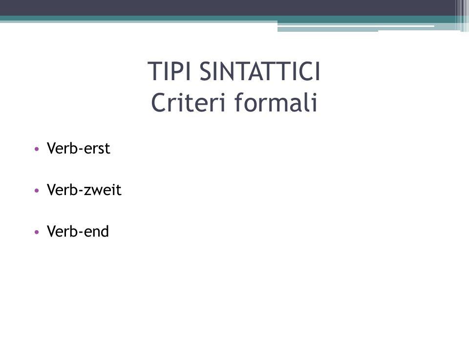 TIPI SINTATTICI Criteri formali Verb-erst Verb-zweit Verb-end