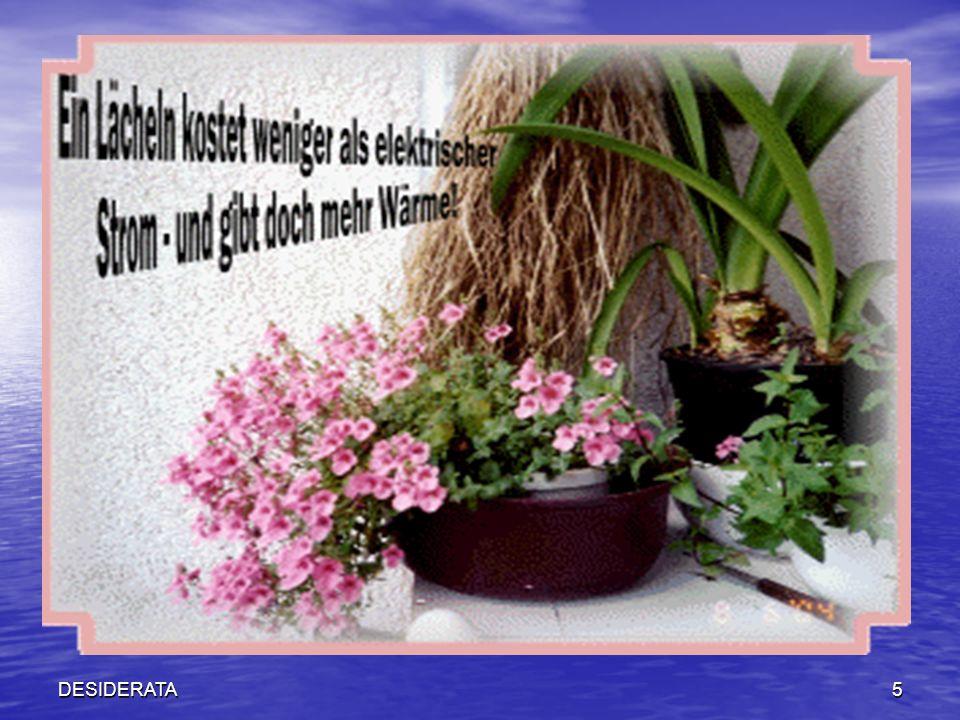 16DESIDERATA S O R G E N Im Herbst sammelte ich alle meine Sorgen und vergrub sie in meinem Garten.