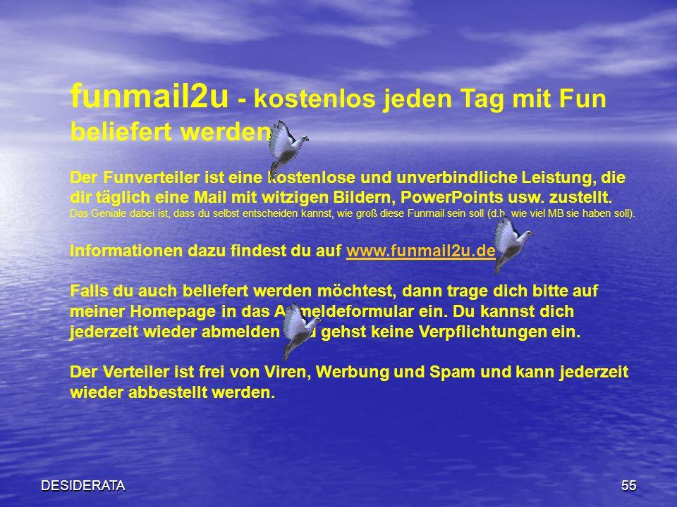 DESIDERATA55 funmail2u - kostenlos jeden Tag mit Fun beliefert werden Der Funverteiler ist eine kostenlose und unverbindliche Leistung, die dir täglic