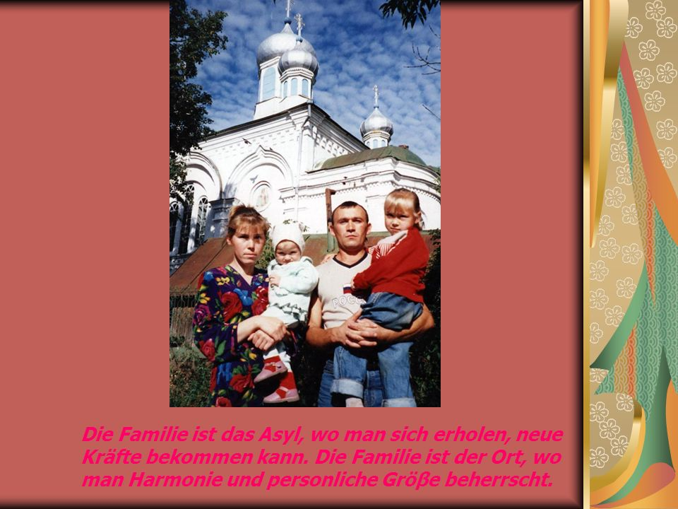 «Die Familie ist der Ort, wo man immer Liebe, gegenseitiges Verständnis, Stütze finden kann»