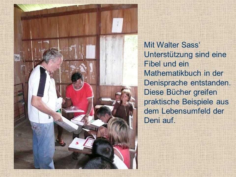 Mit Walter Sass' Unterstützung sind eine Fibel und ein Mathematikbuch in der Denisprache entstanden. Diese Bücher greifen praktische Beispiele aus dem