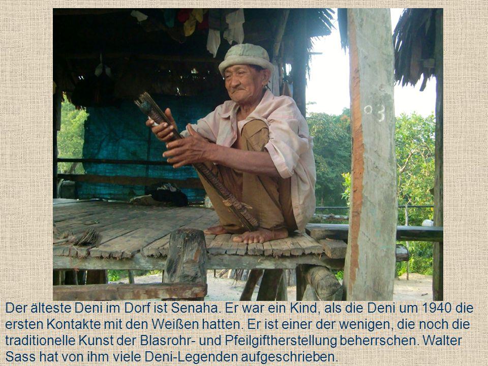 Der älteste Deni im Dorf ist Senaha. Er war ein Kind, als die Deni um 1940 die ersten Kontakte mit den Weißen hatten. Er ist einer der wenigen, die no