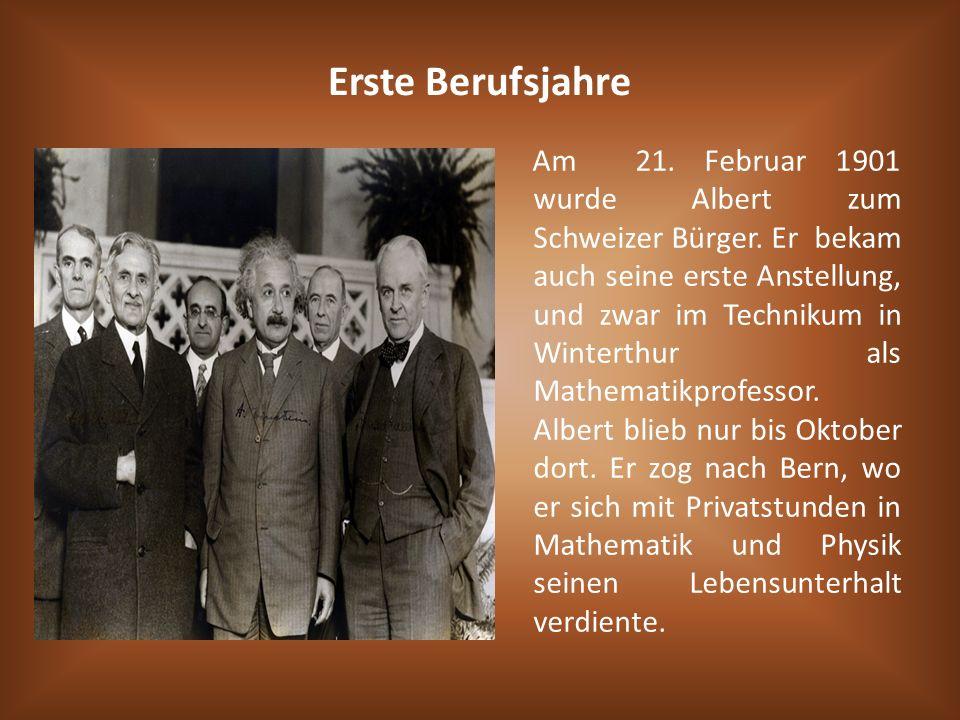 Erste Berufsjahre Am 21. Februar 1901 wurde Albert zum Schweizer Bürger. Er bekam auch seine erste Anstellung, und zwar im Technikum in Winterthur als