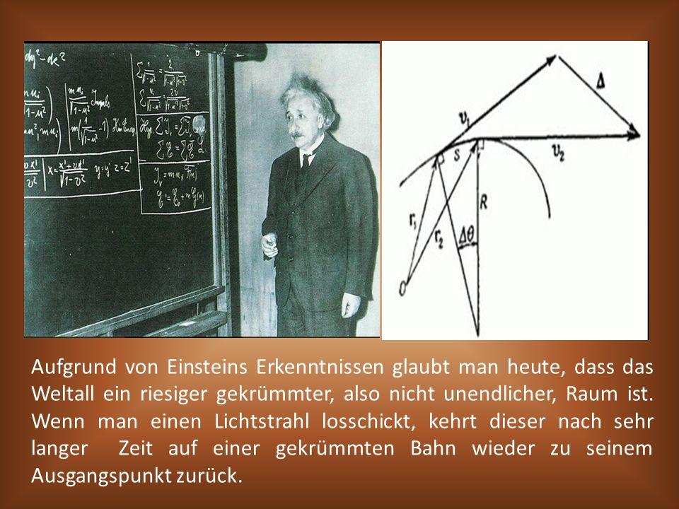 Aufgrund von Einsteins Erkenntnissen glaubt man heute, dass das Weltall ein riesiger gekrümmter, also nicht unendlicher, Raum ist. Wenn man einen Lich