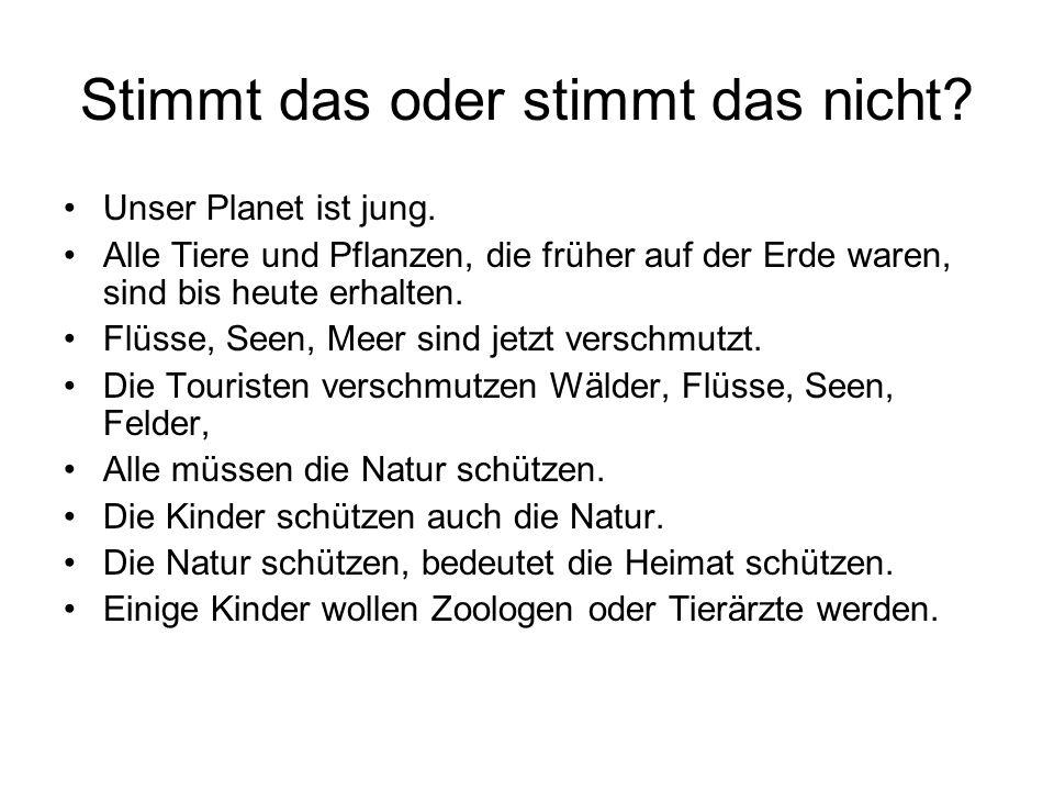Unsere Deutsche Freunde über den Naturschutz Sven: Wir wissen, heutzutage ist der Wald in Gefahr.