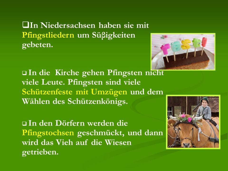  In Niedersachsen haben sie mit Pfingstliedern um Süβigkeiten gebeten.