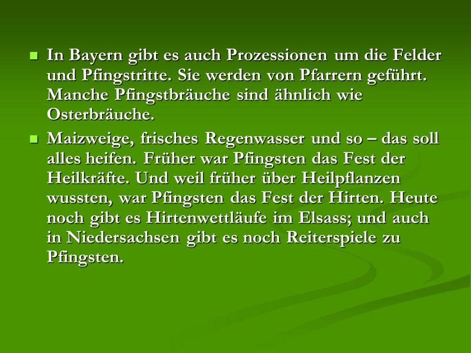 In Bayern gibt es auch Prozessionen um die Felder und Pfingstritte.