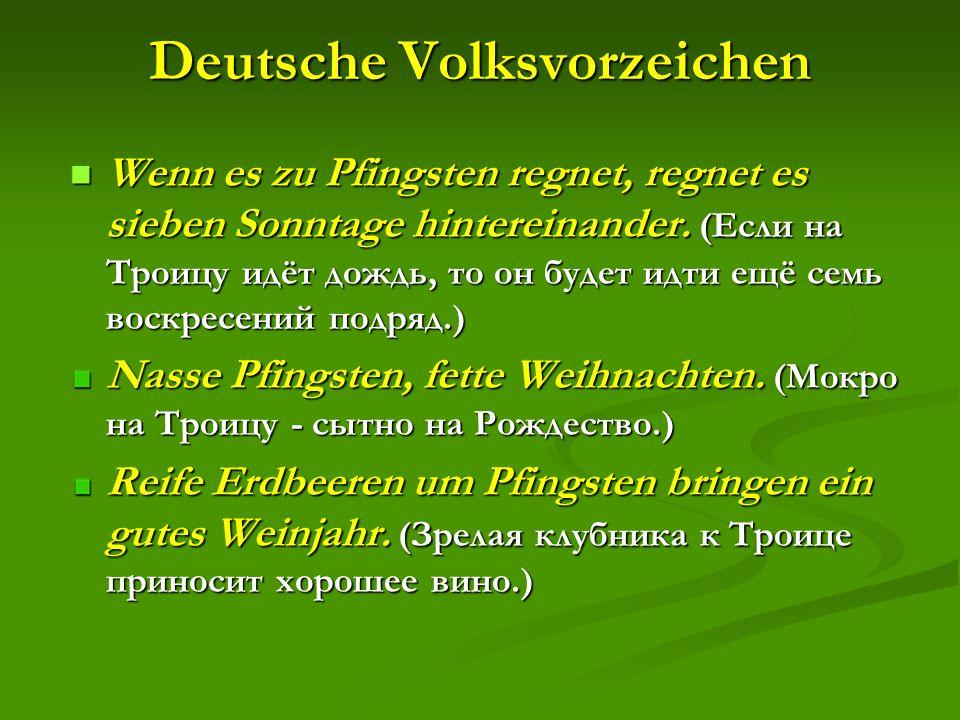 Deutsche Volksvorzeichen Wenn es zu Pfingsten regnet, regnet es sieben Sonntage hintereinander.