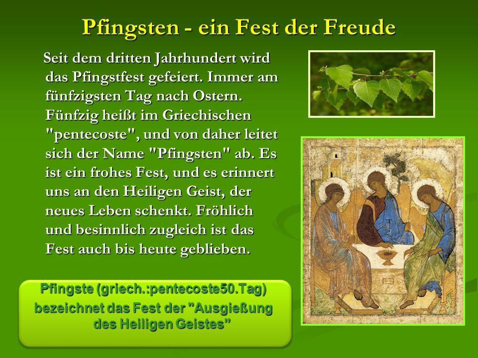 Pfingsten - ein Fest der Freude Seit dem dritten Jahrhundert wird das Pfingstfest gefeiert.