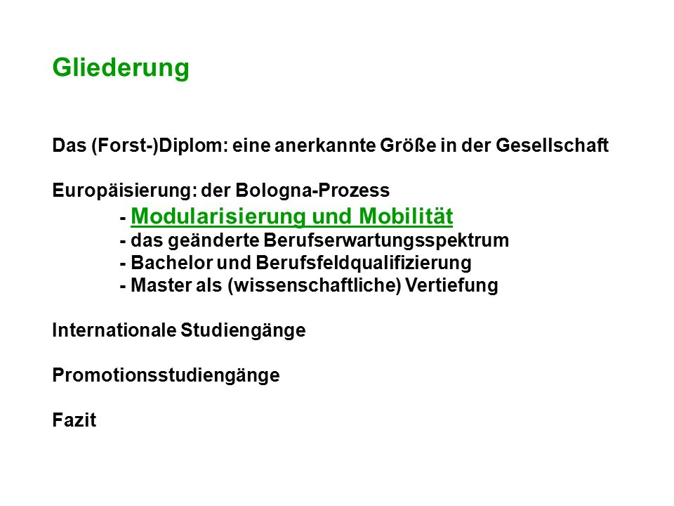 Gliederung Das (Forst-)Diplom: eine anerkannte Größe in der Gesellschaft Europäisierung: der Bologna-Prozess - Modularisierung und Mobilität - das geä