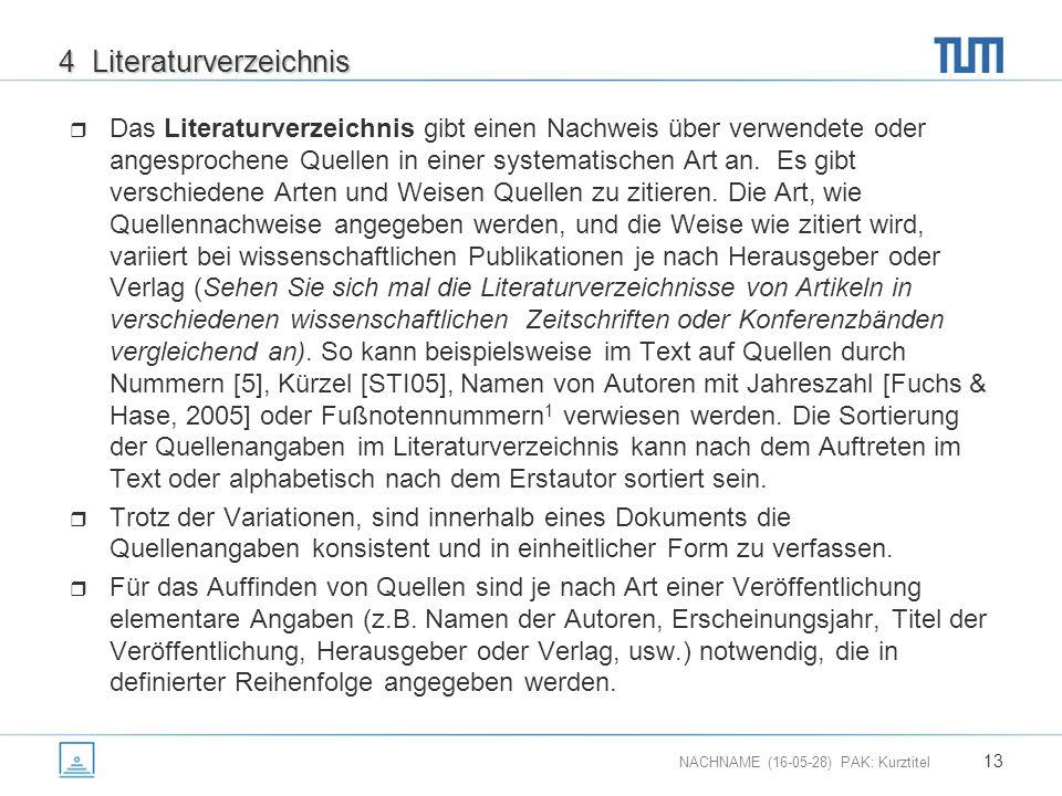 NACHNAME (16-05-28) PAK: Kurztitel 13 4 Literaturverzeichnis  Das Literaturverzeichnis gibt einen Nachweis über verwendete oder angesprochene Quellen in einer systematischen Art an.