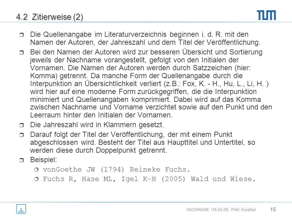 NACHNAME (16-05-28) PAK: Kurztitel 15 4.2 Zitierweise (2)  Die Quellenangabe im Literaturverzeichnis beginnen i.