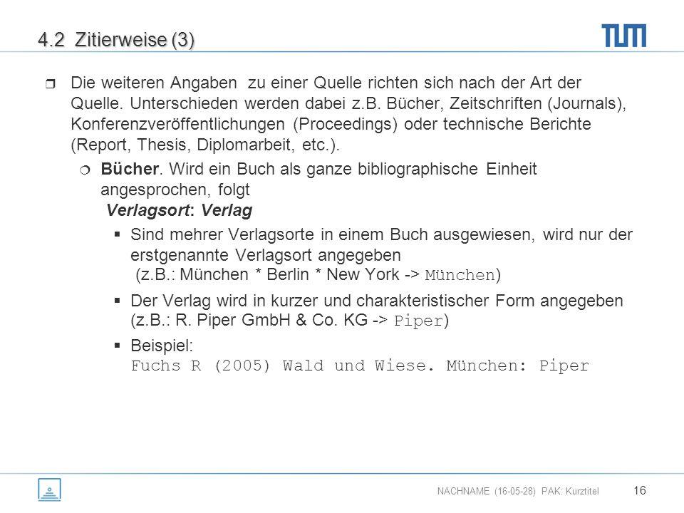 NACHNAME (16-05-28) PAK: Kurztitel 16 4.2 Zitierweise (3)  Die weiteren Angaben zu einer Quelle richten sich nach der Art der Quelle.