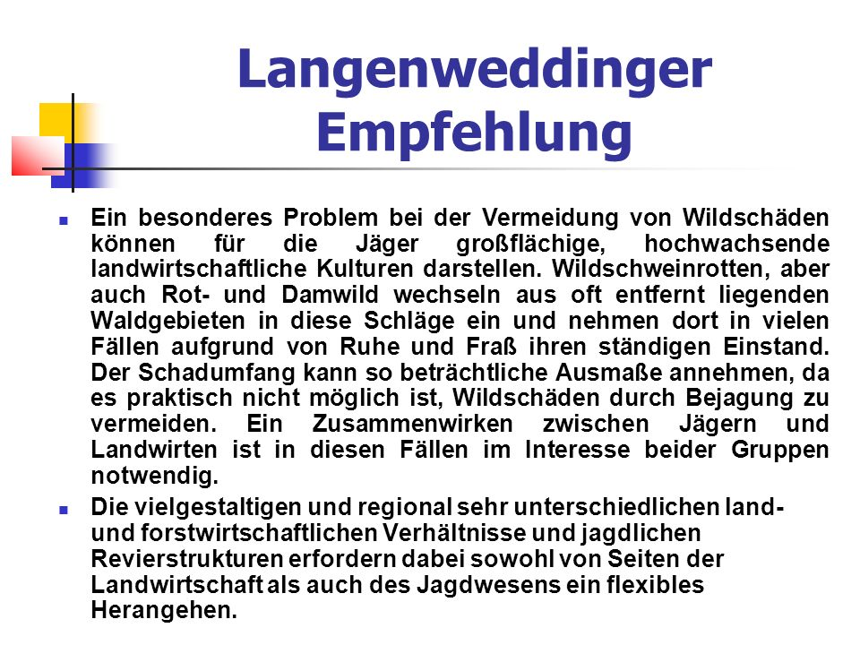 Langenweddinger Empfehlung Ein besonderes Problem bei der Vermeidung von Wildschäden können für die Jäger großflächige, hochwachsende landwirtschaftliche Kulturen darstellen.