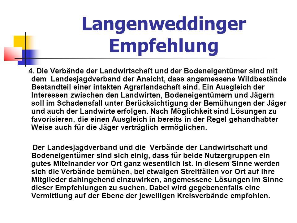 Langenweddinger Empfehlung Die Verbände selbst vereinbaren, sich auf Landesebene jährlich zu den Problemen des Wildschadengeschehens zu konsultieren und die Entwicklungen aufmerksam zu begleiten.