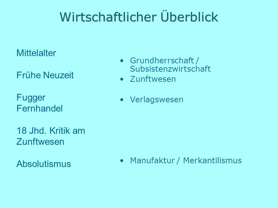 Wirtschaftlicher Überblick Grundherrschaft / Subsistenzwirtschaft Zunftwesen Verlagswesen Manufaktur / Merkantilismus Mittelalter Frühe Neuzeit Fugger