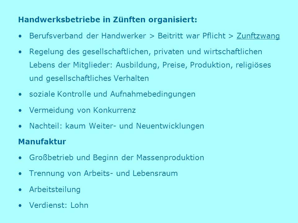 Handwerksbetriebe in Zünften organisiert: Berufsverband der Handwerker > Beitritt war Pflicht > Zunftzwang Regelung des gesellschaftlichen, privaten u