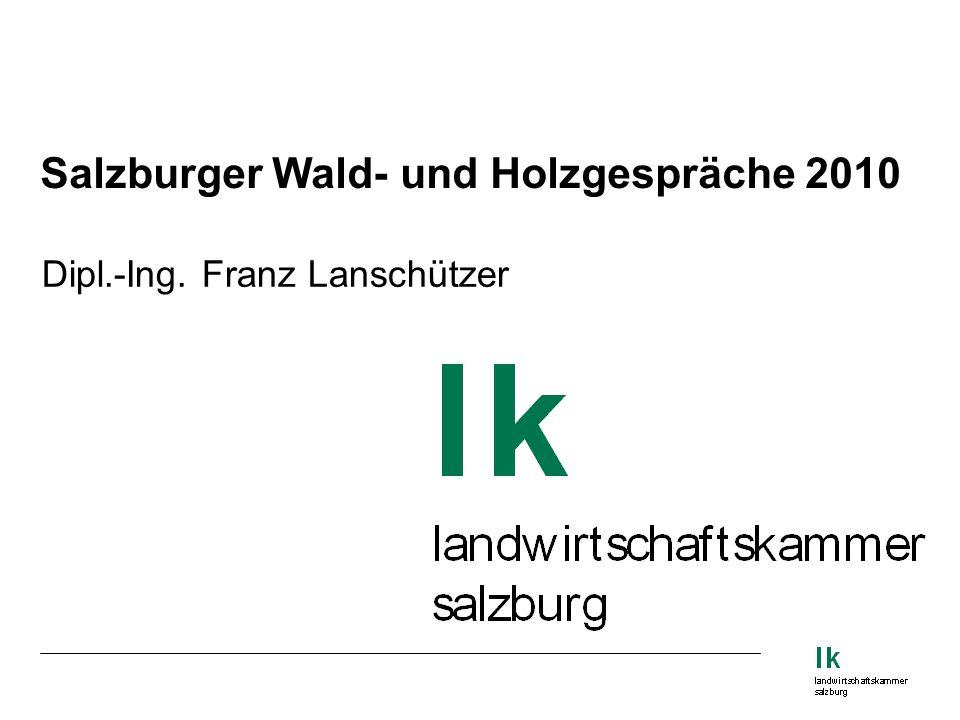 Salzburger Wald- und Holzgespräche 2010 Dipl.-Ing. Franz Lanschützer