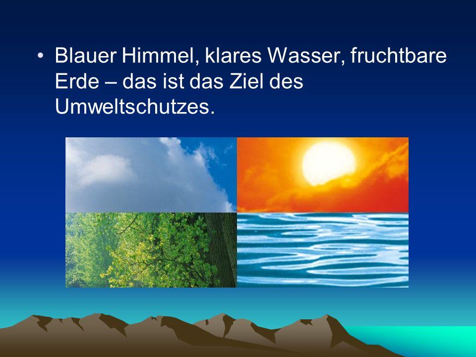 Blauer Himmel, klares Wasser, fruchtbare Erde – das ist das Ziel des Umweltschutzes.